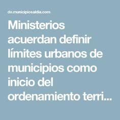 Ministerios acuerdan definir límites urbanos de municipios como inicio del ordenamiento territorial