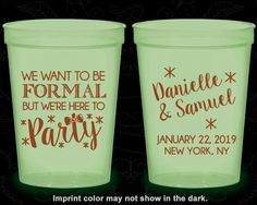 We want to be Formal, But we are here to Party, Personalized Nite Glow Cups, Wedding Party, Glow in the Dark (365)