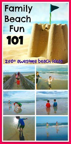 Family Beach Fun 101 -- 250+ awesome beach ideas