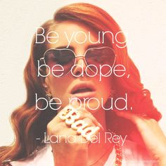 "We're so into Lana Del Rey's music at the moment. ""Be young, be dope, be proud."" #LanaDelRey #Music #Fashion"
