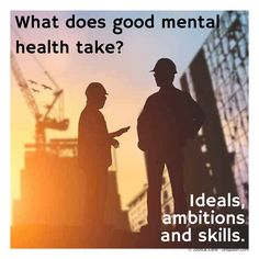 To make a start towards improving our metal health we need to concentrate on one thing at a time. Let's start with what you already have; yourideals, ambitions and skills.