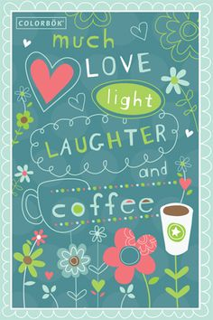 Much love, laughter, and coffee