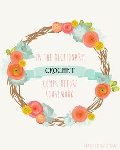 In the dictionary, crochet comes before housework.