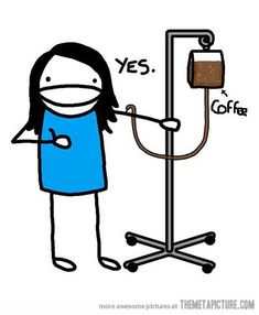 Coffee IV haha.