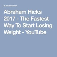 Abraham Hicks 2017 - The Fastest Way To Start Losing Weight - YouTube
