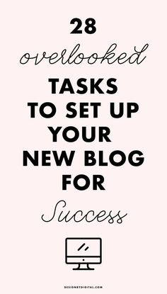 28 easy & often overlooked tasks to set up your NEW blog for success!!