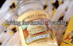 I LOVE the smell of vanilla oh and he calls you cupcake awwwww