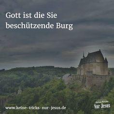 """""""So ist denn der HERR eine Burg den Bedrückten, eine Burg für die Zeiten der Drangsal. Drum vertrauen auf dich, die deinen Namen kennen; denn du läßt nicht von denen, die dich, HERR, suchen."""" (Psalm 9, Verse 10-11; Menge Bibel)"""