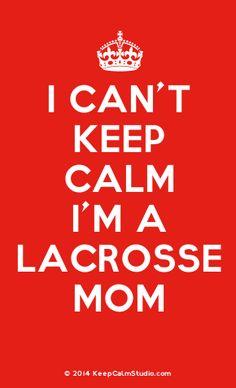 'I Can't Keep Calm I'm A Lacrosse Mom' made on Keep Calm Studio: Create your own custom 'I Can't Keep Calm I'm A Lacrosse Mom' posters » Keep Calm Studio