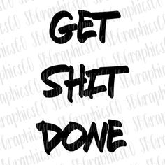 Get Sh*t Done, SVG, PNG, DXF, Cricut, Silhouette, Cameo, Cricut Svg, swearing svg, offensive, funny, motivational, inspirational, cut file by SBGraphicsCo on Etsy