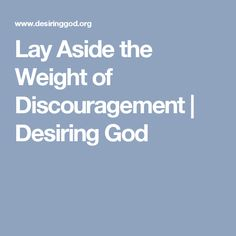 Lay Aside the Weight of Discouragement | Desiring God