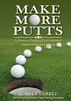 Make More Putts: A Proven Putting Performance Improvement System