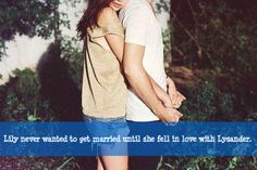 Lily never wanted to get married until she fell in love with Lysander. Submitted by: im-still-free