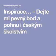 Inspirace… – Dejte mi pevný bod a pohnu i českým školstvím