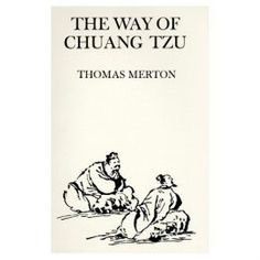"Thomas Merton  ""The Way of Chuang Zu""  Christian monk writes about Taoism"