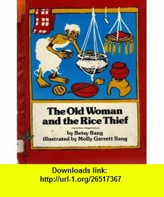 The Old Woman and the Rice Thief (9780688800987) Betsy Bang, Molly Bang , ISBN-10: 068880098X  , ISBN-13: 978-0688800987 ,  , tutorials , pdf , ebook , torrent , downloads , rapidshare , filesonic , hotfile , megaupload , fileserve