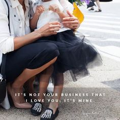 It's not your business that I love you: it's mine.  - Byron Katie