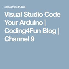 Visual Studio Code Your Arduino | Coding4Fun Blog | Channel 9