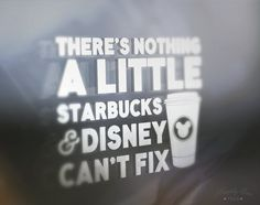 There is Nothing a Little Starbucks and Disney Can't Fix, Window Decal, Vinyl Decal, Decal for iPad, laptop, car window, Car Window Decal