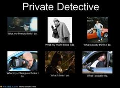 Fiction and a few stereotypes of the private investigator procession. -- Curated by Desert City Security Inc. Funny Memes, Hilarious, Jokes, Become A Private Investigator, Bail Bondsman, Best Way To Invest, Sayings And Phrases, Private Eye, Detective Agency