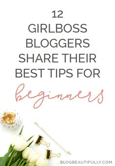 12 girlboss bloggers advice for newbies! A must-read post for any new blogger who wants to learn from the pros and get on the fast track to success. << Blog Beautifully