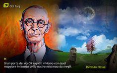 """""""Gran parte dei nostri sogni li viviamo con assai maggiore intensità della nostra esistenza da svegli"""" Herman Hesse"""