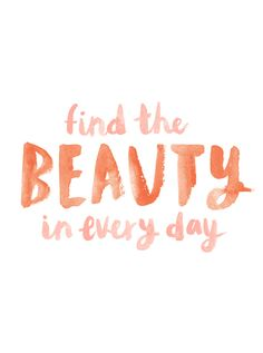 Find the beauty in every day | Lauren Conrad, August 2015