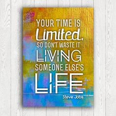 Your time is limited, Steve Jobs quote, Literary quote, InArt Print, Inspirational quote, Motivational Quote, wall art by InArtPrints on Etsy https://www.etsy.com/listing/235280858/your-time-is-limited-steve-jobs-quote