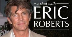I have chatted with Eric Roberts.