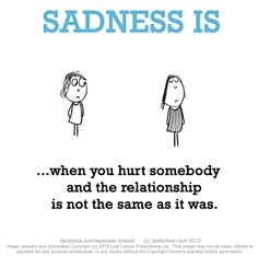 Sadness is when you hurt somebody and the relationship is not the same as it was Cute Happy Quotes, Sassy Quotes, Smile Quotes, Lost Friendship, My Feelings For You, Bff Gifts, Bad Timing, Make Me Smile, It Hurts