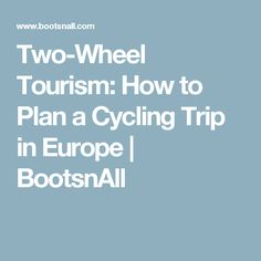 Two-Wheel Tourism: How to Plan a Cycling Trip in Europe | BootsnAll