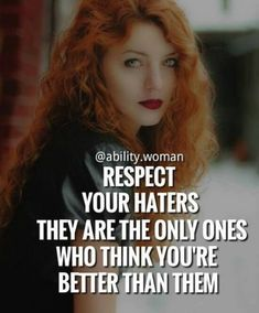 Respect your haters, quotes, empowering quotes, empowering q Strong Quotes, True Quotes, Positive Quotes, Best Quotes, Powerful Quotes, Classy Quotes, Girly Quotes, Motivational Quotes For Women, Inspirational Quotes