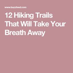 12 Hiking Trails That Will Take Your Breath Away Take Breath Away, Sport Sunscreen, Hiking Trails, Breathe, Nature, Fairy Gardens, Backpacking, Vacations, Outdoor Living