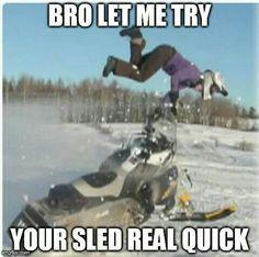 Hahahaha looks like you but on a sled instead of a dirt bike
