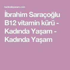 İbrahim Saraçoğlu B12 vitamin kürü - Kadında Yaşam - Kadında Yaşam