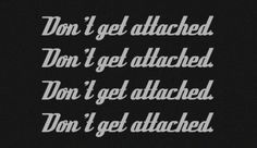 Don't get attached x4