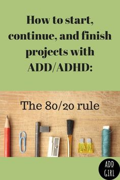 The 80/20 rule! Invented to help people with ADD/ADHD start, continue and finish projects. ADDGirl.blog