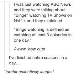 Ha...ha...i don't watch more than only 3 episodes a day... pfft... who does that... I have never... ha......HA
