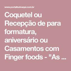 """Coquetel ou Recepção de para formatura, aniversário ou Casamentos com Finger foods - """"As comidinhas""""  Portal Tudo Aqui"""