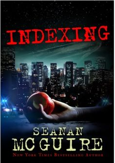 Indexing by Seanan McGuire | Brewing Tea & Books