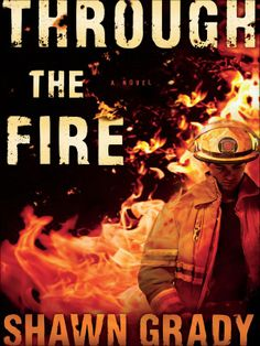 Through the Fire (First Responders Book #1): Shawn Grady: Amazon.com: Kindle Store