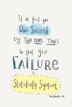 If at first you don't succeed, do it two more times so that your failure is statistically significant! Psychology humor