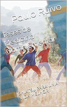 Teses de Medicina Complementar: SHIATSU  PARA UMA VIDA MELHOR, http://www.amazon.com.br/dp/B01H1TYY86/ref=cm_sw_r_pi_awdl_.zv.xb1J7CSQR
