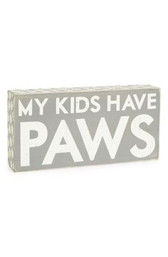 My kids have paws.