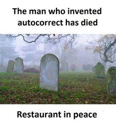 Who invented autocorrect died. Restaurant in peace.