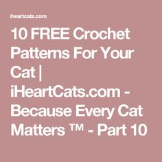 10 FREE Crochet Patterns For Your Cat | iHeartCats.com - Because Every Cat Matters ™ - Part 10