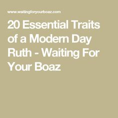 20 Essential Traits of a Modern Day Ruth - Waiting For Your Boaz