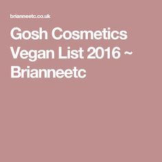 Gosh Cosmetics Vegan List 2016 ~ Brianneetc