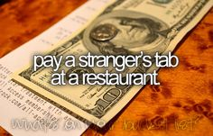 Or do start a chain at a drive through to pay for the person behind you. Also, you can pay for someone's coffee-a friend, homeless person, etc.