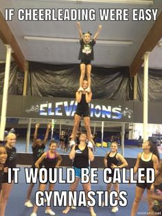 If cheerleading were easy it would be called gymnastics